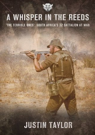 A Whisper in the Reeds  'The Terrible Ones' - South Africa's 32 Battalion at War