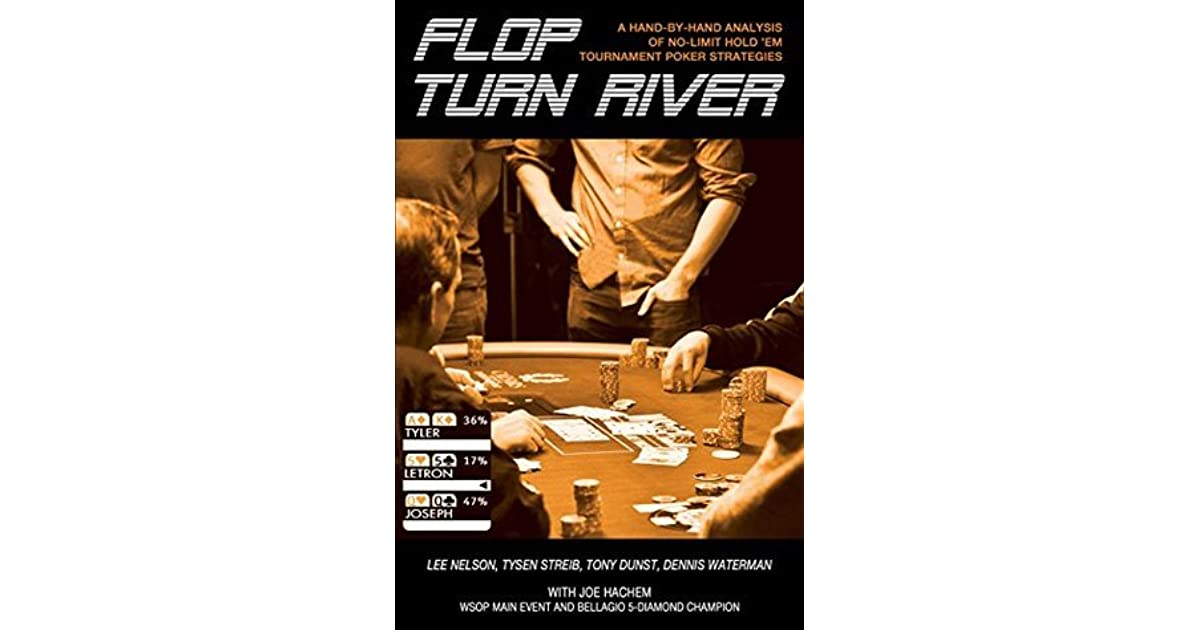 Flop Turn River A Hand By Hand Analysis Of No Limit Hold Em Tournament Poker Strategies By Lee Nelson