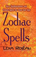 Zodiac Spells: Easy Enchantments and Simple Spells for Your Sun Sign