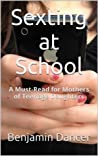 Sexting at School: A Must-Read for Mothers of Teenage Daughters (Understanding Ourselves, Our Children and Our Schools Book 1)
