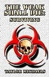 The Weak Shall Die: Surviving
