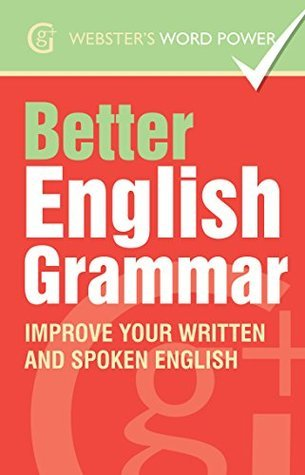 Webster's Word Power Better English Grammar. Improve Your Written and Spoken English