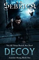 Decoy: Not All Things Buried, Stay Dead (Assassin's Rising Book 1)