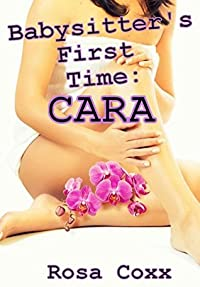 Babysitter's First Time: Cara: (First Time Pregnancy Age Play Older Man Younger Woman Erotica) (Babysitters' First Time Book 1)