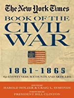 The New York Times Book of the Civil War 1861-1865: 650 Eyewitness Accounts and Articles