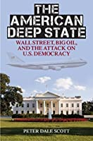 The American Deep State: Wall Street, Big Oil & the Attack on U.S. Democracy (War & Peace Library)