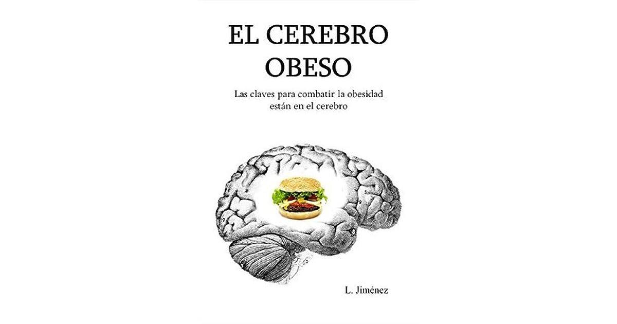 El cerebro obeso: Las claves para combatir la obesidad