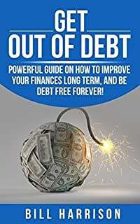 Debt!: A Guide on improving your Finances long term and being Debt Free Forever! (Money Management, Debt Free, Stay out of Debt, Credit Cards, Debt Freedom, ... Repair, Financial Independence, Bugdeting)