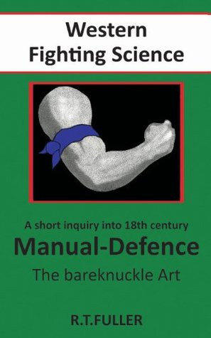 A FORGOTTEN TRADITION IN WESTERN FIGHTING SCIENCE A short inquiry into 18th.century Manual-defence, the bareknuckle art