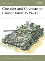 Crusader and Covenanter Cruiser Tanks 1939-45 (Osprey New Vanguard)
