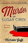 Murder on Sugar Creek by Michelle  Goff