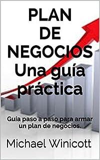 PLAN DE NEGOCIOS. Una guía práctica: Guía paso a paso para armar un plan de negocios. (Guías prácticas para gerentes nº 1)