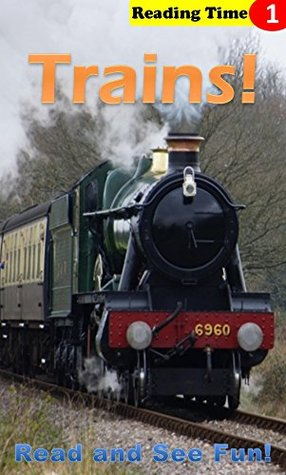 Trains! A Children's Reading Time Level 1 Book (ReadSeeFun Picture Books)