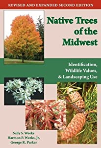Native Trees of the Midwest: Identification, Wildlife Value, and Landscaping