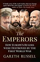 The Emperors: How Europe's Rulers Were Destroyed by the First World War
