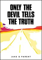 Only the Devil Tells the Truth