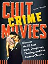 Cult Crime Movies: Discover the 35 Best Dark, Dangerous, Thrilling, and Noir Cinema Classics (Cult Movies)