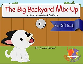Children Books: The Big Backyard Mix-Up - Little Lessons Book On Verbs (Picture Book for preschool ages 4-8)