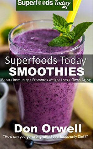 Superfoods Today Smoothies: 75 Recipes for Energizing, Detoxifying & Nutrient-dense Smoothie
