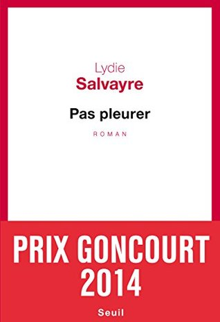 Pas pleurer by Lydie Salvayre