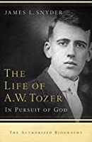 The Life of A.W. Tozer: In Pursuit of God