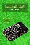 Freescale ARM Cortex-M Embedded Programming (ARM books Book 3)