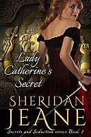 Lady Catherine's Secret: A Secrets and Seduction book