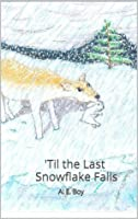 'Til the Last  Snowflake Falls