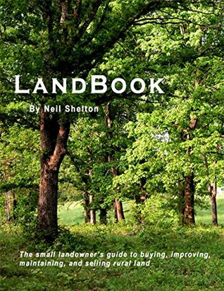 LandBook: The small landowner's guide to buying, improving, maintaining and selling rural land