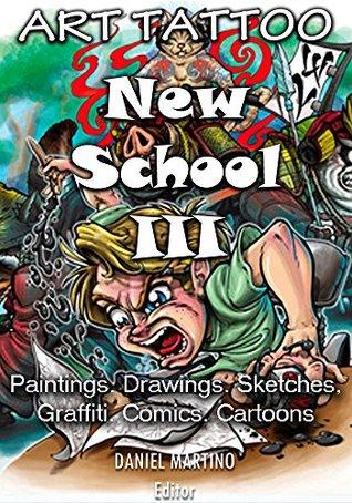 Tattoo images: ART TATTOO NEW SCHOOL III: Paintings.Drawings.Sketches, Graffiti. Comics. Cartoons (Planet Tattoo Book 1)