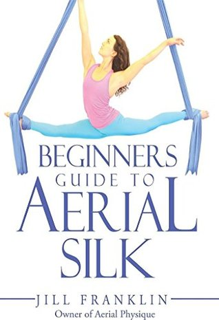 Beginners Guide to Aerial Silk by Jill Franklin