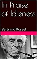 In Praise of Idleness: Bertrand Russel