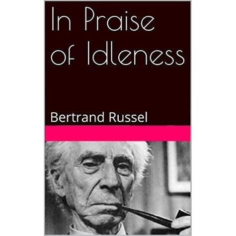 work essay by bertrand russell Russell chooses not to subscribe to the false nobility and virtuousness associated with work, and instead argues - as the title of the essay may already connote - that engaging in the act of leisure is as important, and may even be of greater significance than the act of work, and that every individual should be allowed to pursue it, or be.