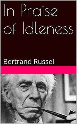 in praise of idleness and other essays by bertrand russell
