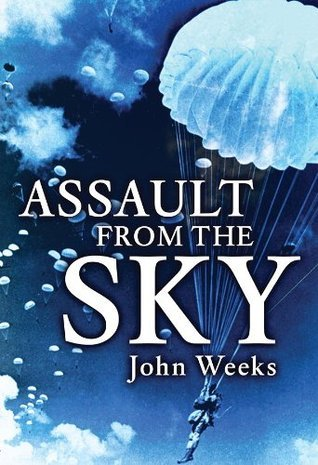 Assault From the Sky The History of Airborne Warfare 1939-1980s
