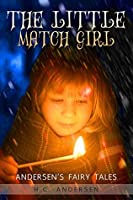 The Little Match Girl : Andersen's Fairy Tales a Children christmas stories(Exclusive Bonus Features)(Annotated)