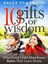 10 Gifts of Wisdom: What Every Child Must Know Before They Leave Home
