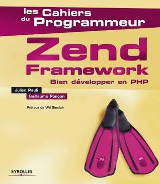 Zend Framework : Bien développer en PHP (Cahiers du programmeur)