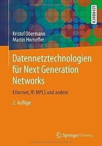 Datennetztechnologien für Next Generation Networks: Ethernet, IP, MPLS und andere