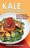 Kale & Super Greens: Dress Them Up, Dress Them Down, All Year 'Round