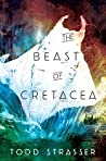 The Beast of Cretacea by Todd Strasser