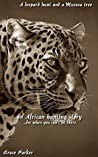 A leopard hunt and a Musasa tree: an African hunting story...for when you can't be there (African Hunting Stories Book 12)