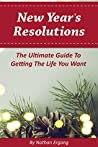 New Year's Resolutions: The Ultimate Guide to Lifestyle Design. Plug yourself into the formula of success so you can get the life you want and have a better future