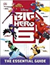 Big Hero 6: The Essential Guide