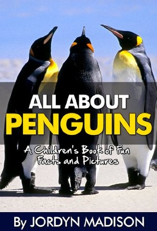 All About Penguins - Penguins, the Flightless Bird - Children's Books and eBooks, Marine Animals, Penguins and More!: Another 'All About' Book in the Children's ... Fun Facts and Pictures - Animals, Penguins)