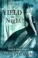 Yield the Night (Steel & Stone, #3)