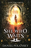 She Who Waits (Low Town Book 3)