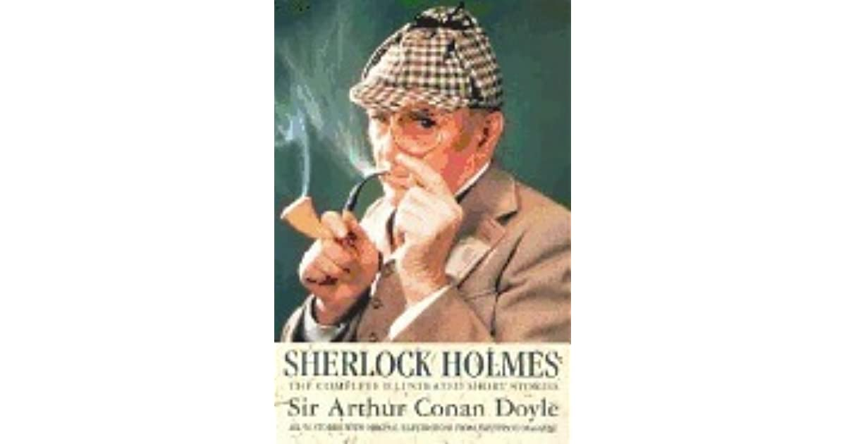 Sherlock Holmes: The Complete Illustrated Short Stories by Arthur