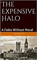 The Expensive Halo: A Fable Without Moral