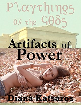 Artifacts of Power (Rough Sex, First Anal Sex, Gangbangs, and More for the Playthings of the Gods): Five Paranormal Sex Experiences